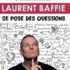 affiche LAURENT BAFFIE - LAURENT BAFFIE SE POSE DES QUESTION